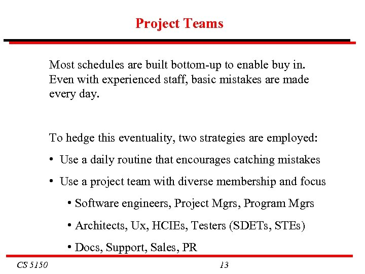 Project Teams Most schedules are built bottom-up to enable buy in. Even with experienced