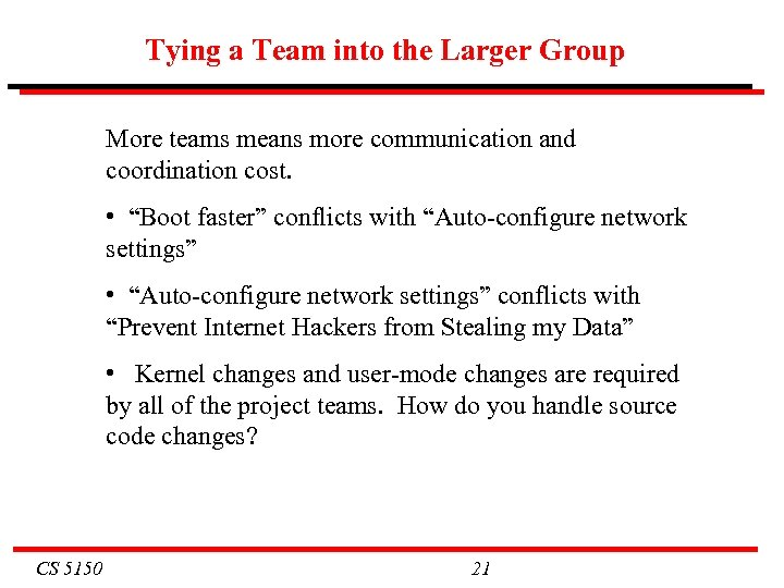 Tying a Team into the Larger Group More teams means more communication and coordination