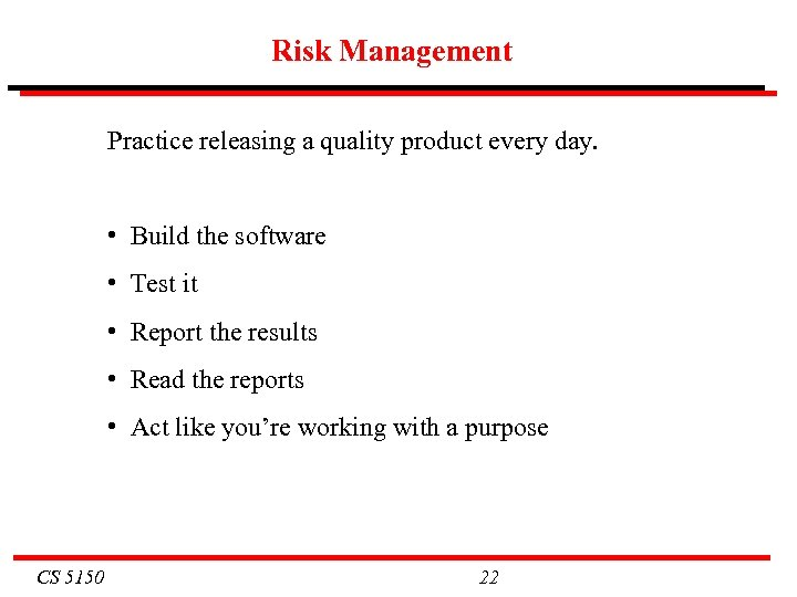 Risk Management Practice releasing a quality product every day. • Build the software •