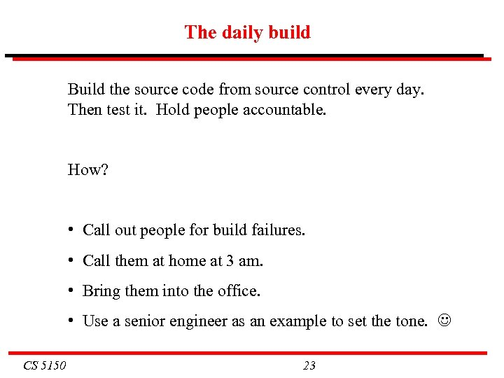 The daily build Build the source code from source control every day. Then test