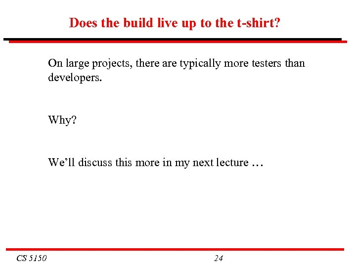 Does the build live up to the t-shirt? On large projects, there are typically