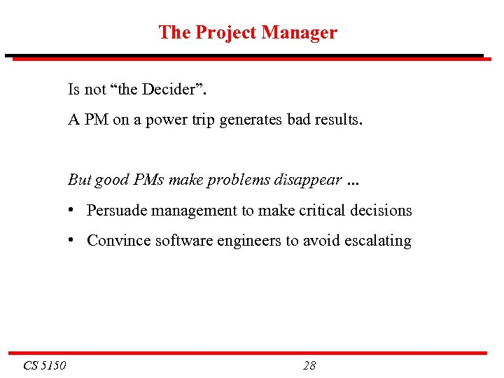 """The Project Manager Is not """"the Decider"""". A PM on a power trip generates"""