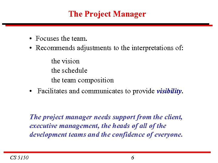 The Project Manager • Focuses the team. • Recommends adjustments to the interpretations of: