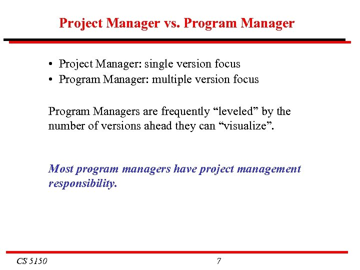 Project Manager vs. Program Manager • Project Manager: single version focus • Program Manager: