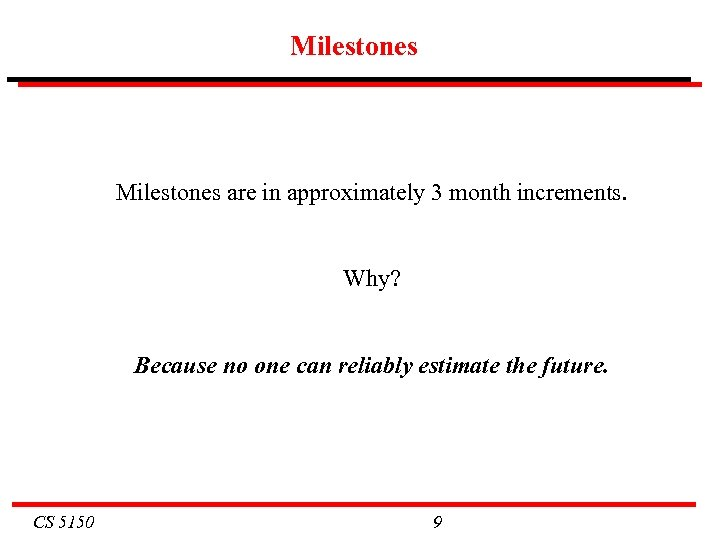 Milestones are in approximately 3 month increments. Why? Because no one can reliably estimate