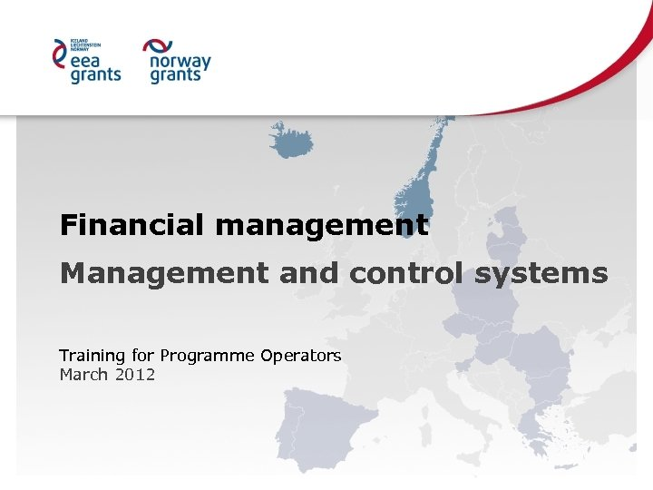 Financial management Management and control systems Training for Programme Operators March 2012