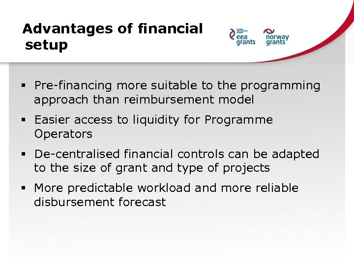 Advantages of financial setup § Pre-financing more suitable to the programming approach than reimbursement