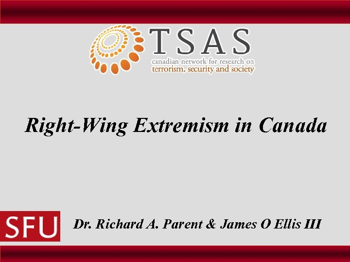 Right-Wing Extremism in Canada Dr. Richard A. Parent & James O Ellis III