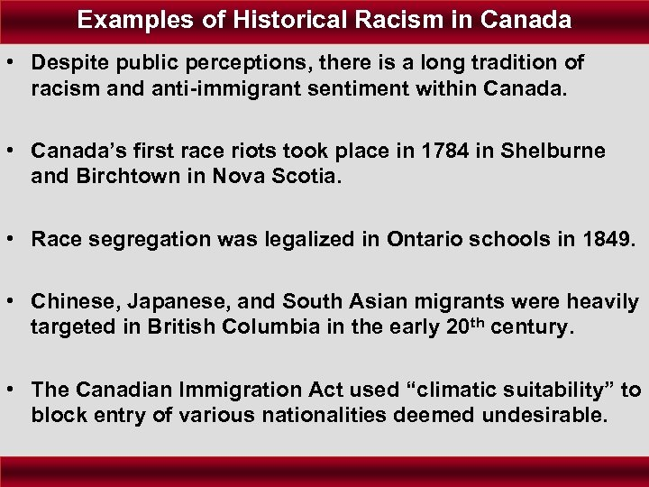 Examples of Historical Racism in Canada • Despite public perceptions, there is a long
