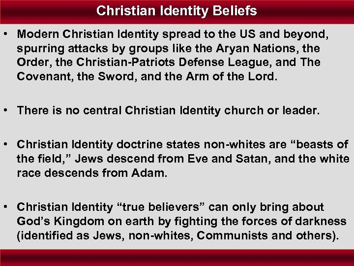 Christian Identity Beliefs • Modern Christian Identity spread to the US and beyond, spurring