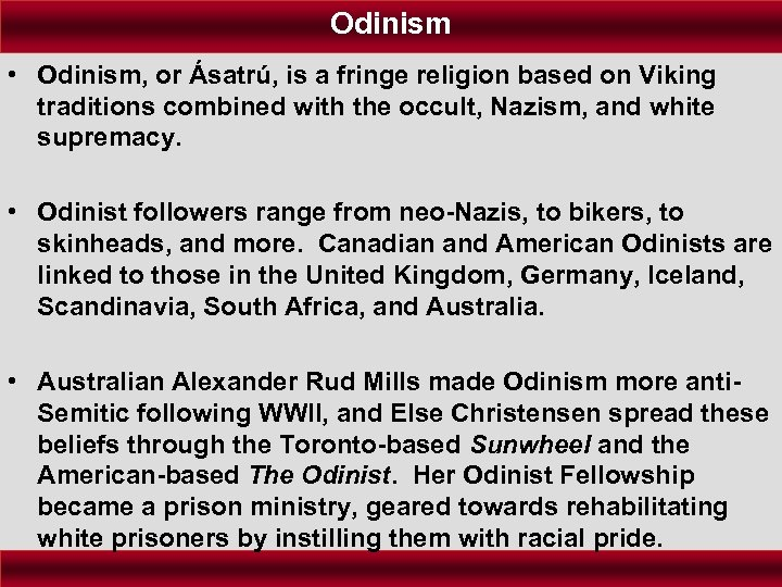 Odinism • Odinism, or Ásatrú, is a fringe religion based on Viking traditions combined