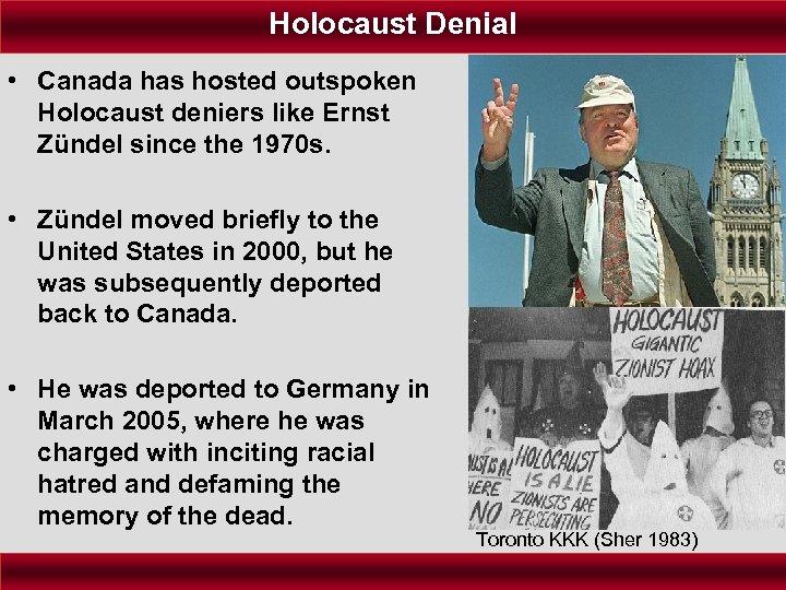 Holocaust Denial • Canada has hosted outspoken Holocaust deniers like Ernst Zündel since the