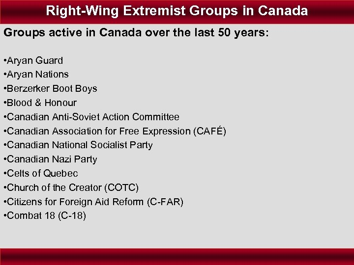 Right-Wing Extremist Groups in Canada Groups active in Canada over the last 50 years: