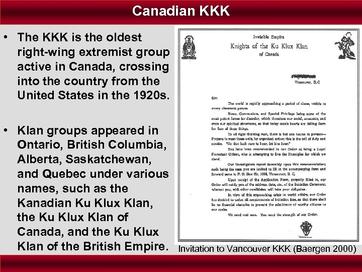 Canadian KKK • The KKK is the oldest right-wing extremist group active in Canada,