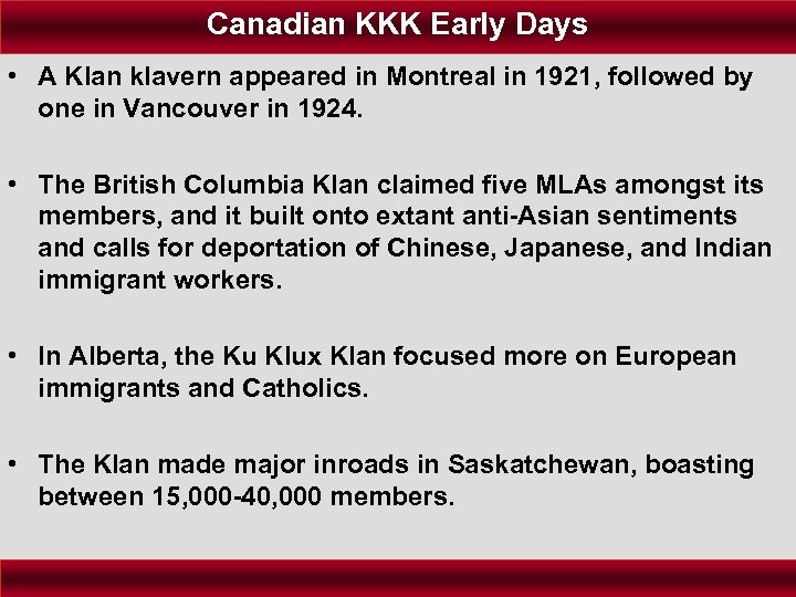 Canadian KKK Early Days • A Klan klavern appeared in Montreal in 1921, followed