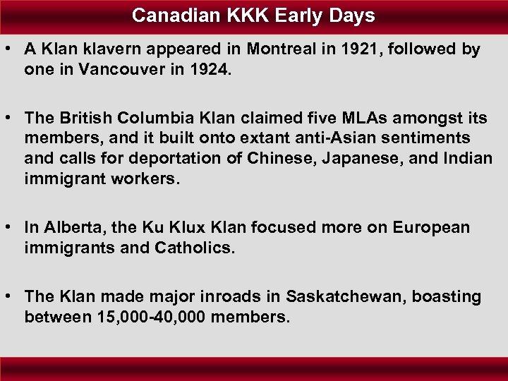 Canadian KKK Early Days • A Klan klavern appeared in Montreal in 1921, followed