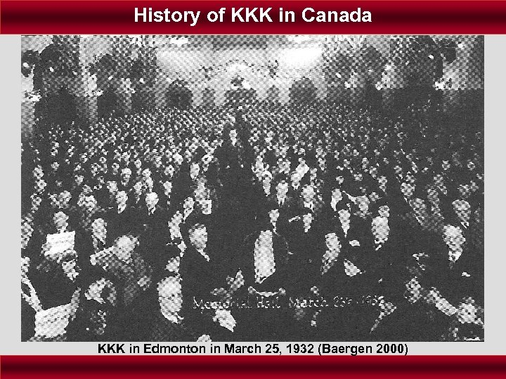 History of KKK in Canada KKK in Edmonton in March 25, 1932 (Baergen 2000)