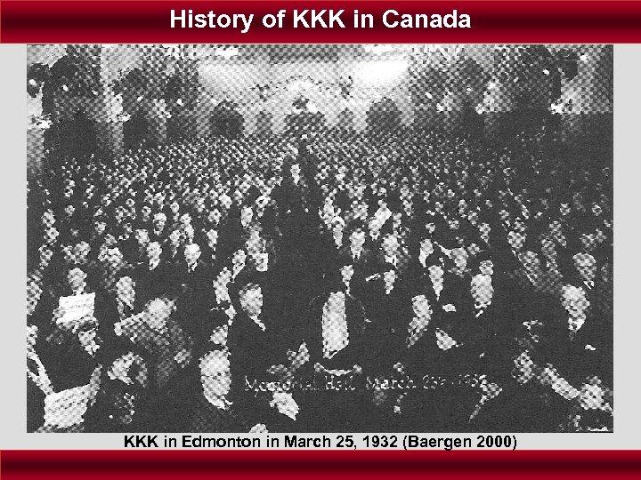History of KKK in Canada KKK in Edmonton in March 25, 1932 (Baergen 2000)