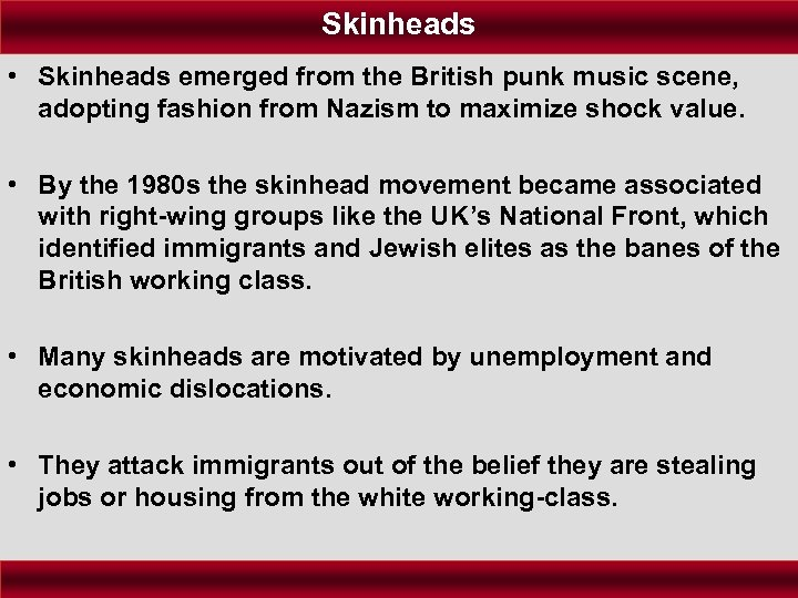 Skinheads • Skinheads emerged from the British punk music scene, adopting fashion from Nazism