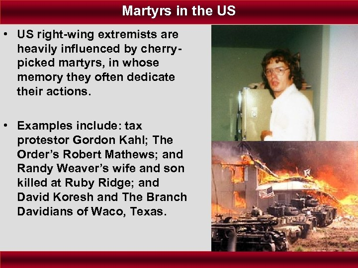 Martyrs in the US • US right-wing extremists are heavily influenced by cherrypicked martyrs,