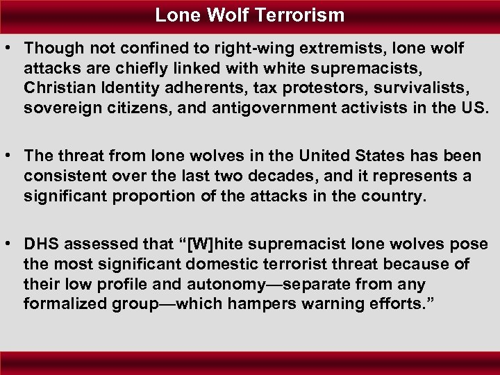 Lone Wolf Terrorism • Though not confined to right-wing extremists, lone wolf attacks are