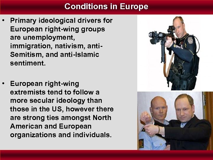 Conditions in Europe • Primary ideological drivers for European right-wing groups are unemployment, immigration,