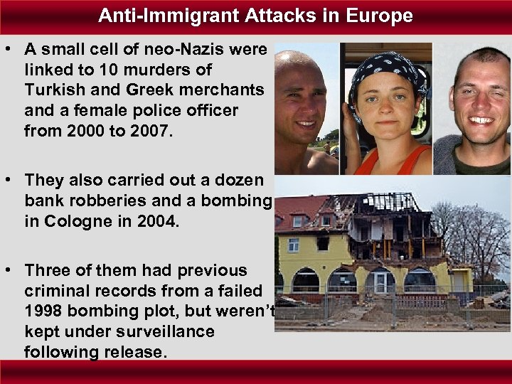 Anti-Immigrant Attacks in Europe • A small cell of neo-Nazis were linked to 10