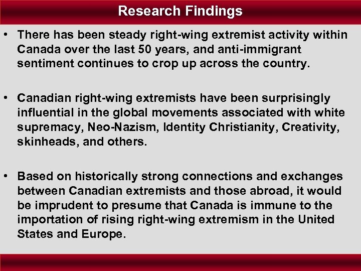 Research Findings • There has been steady right-wing extremist activity within Canada over the