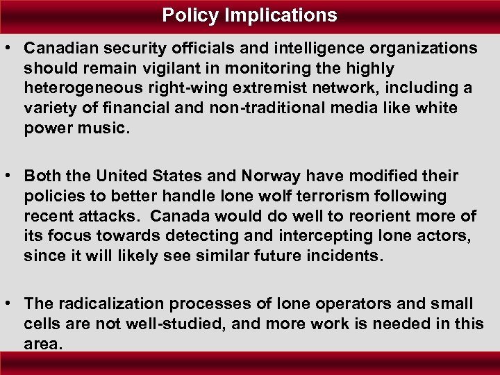 Policy Implications • Canadian security officials and intelligence organizations should remain vigilant in monitoring