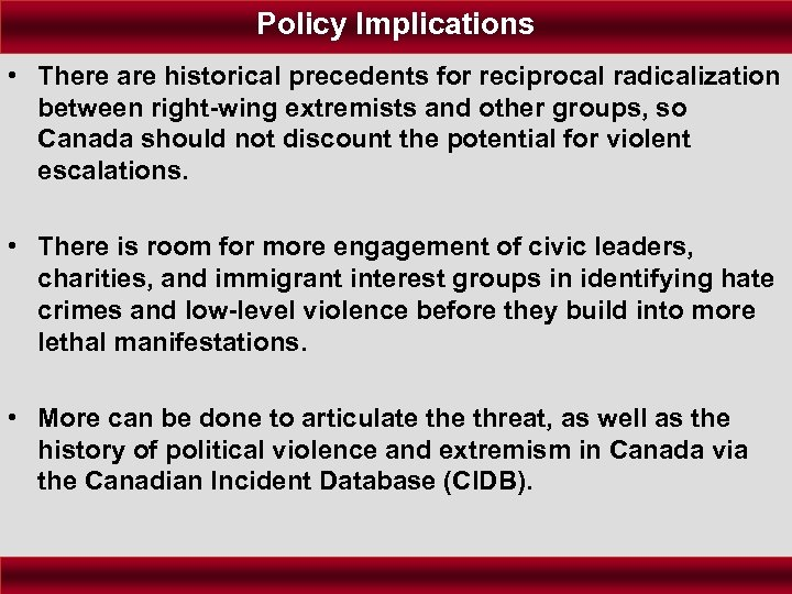 Policy Implications • There are historical precedents for reciprocal radicalization between right-wing extremists and