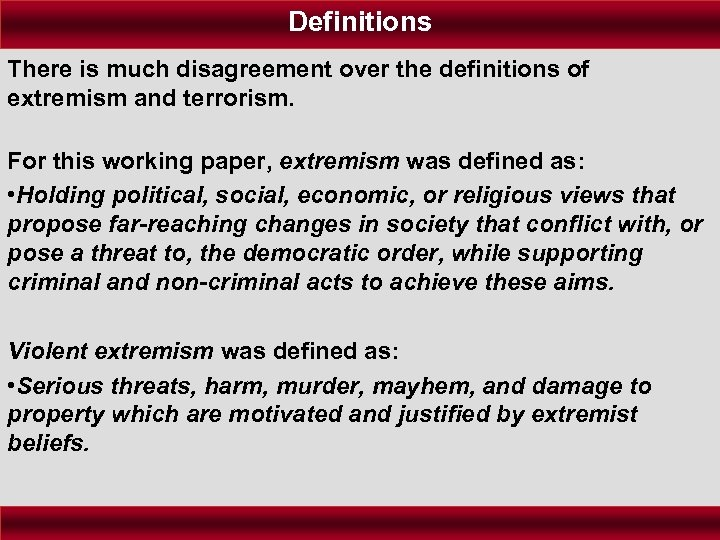 Definitions There is much disagreement over the definitions of extremism and terrorism. For this