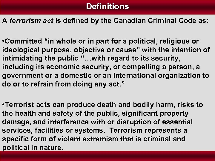 Definitions A terrorism act is defined by the Canadian Criminal Code as: • Committed