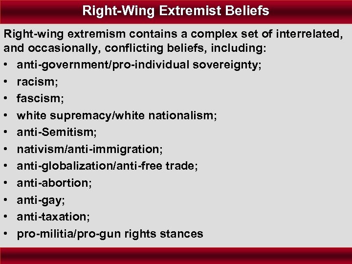 Right-Wing Extremist Beliefs Right-wing extremism contains a complex set of interrelated, and occasionally, conflicting