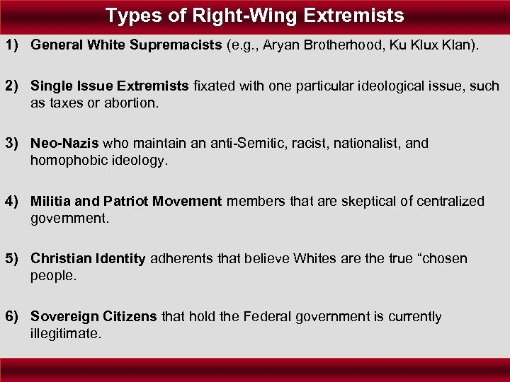 Types of Right-Wing Extremists 1) General White Supremacists (e. g. , Aryan Brotherhood, Ku