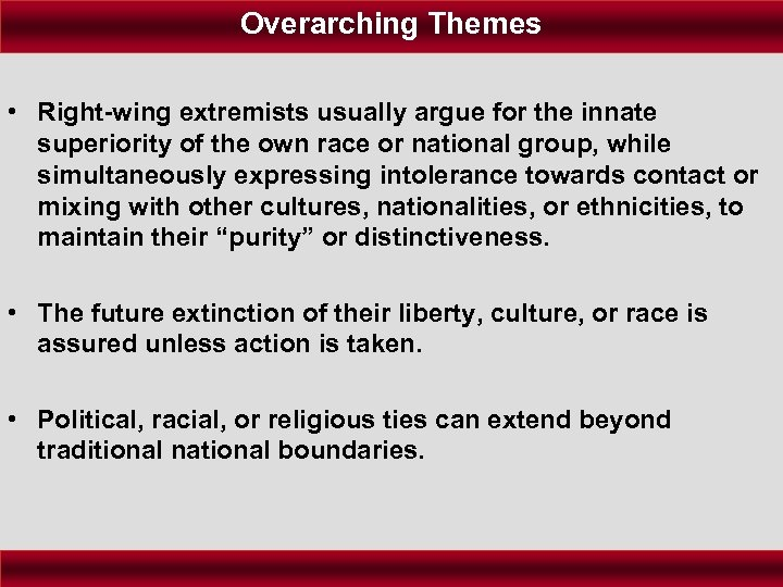 Overarching Themes • Right-wing extremists usually argue for the innate superiority of the own