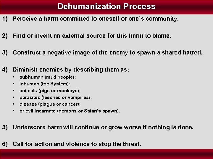 Dehumanization Process 1) Perceive a harm committed to oneself or one's community. 2) Find