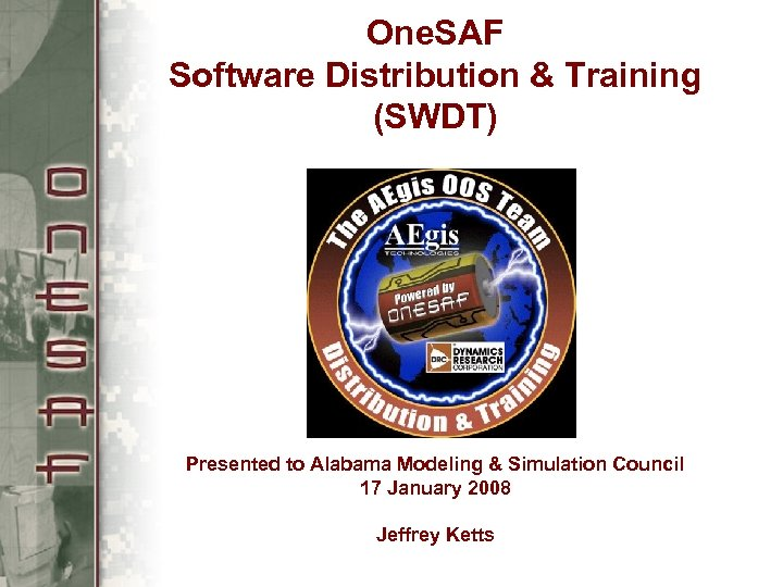 One. SAF Software Distribution & Training (SWDT) Presented to Alabama Modeling & Simulation Council