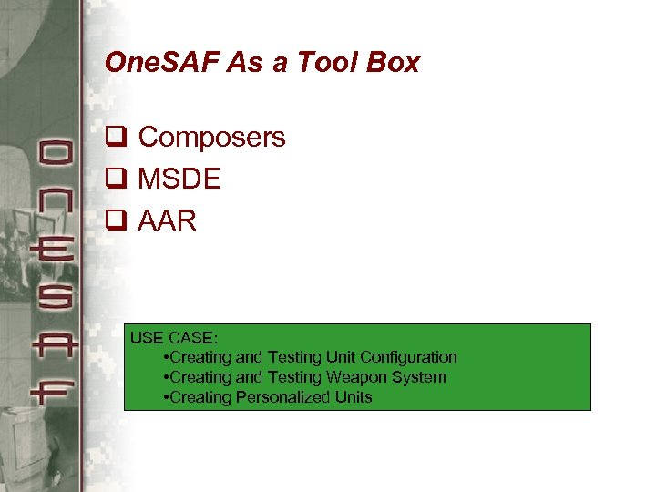 One. SAF As a Tool Box q Composers q MSDE q AAR USE CASE: