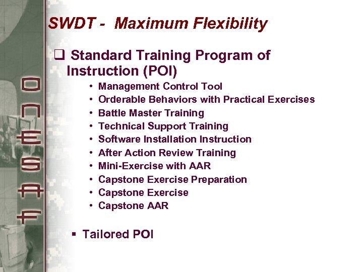 SWDT - Maximum Flexibility q Standard Training Program of Instruction (POI) • • •