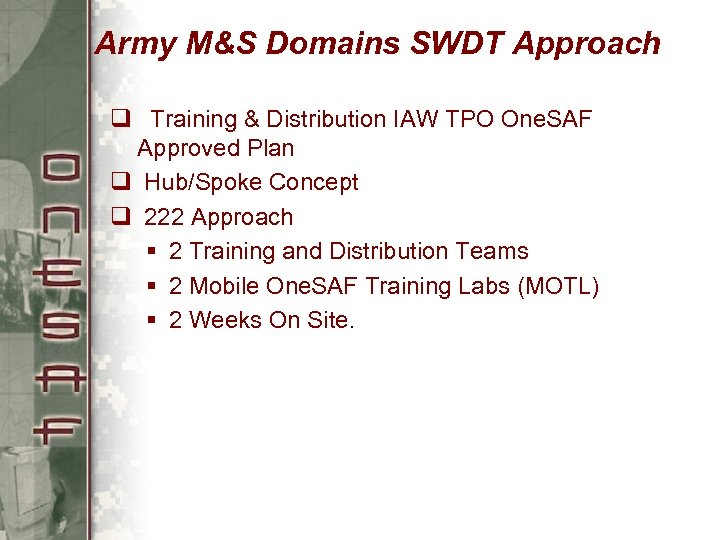 Army M&S Domains SWDT Approach q Training & Distribution IAW TPO One. SAF Approved