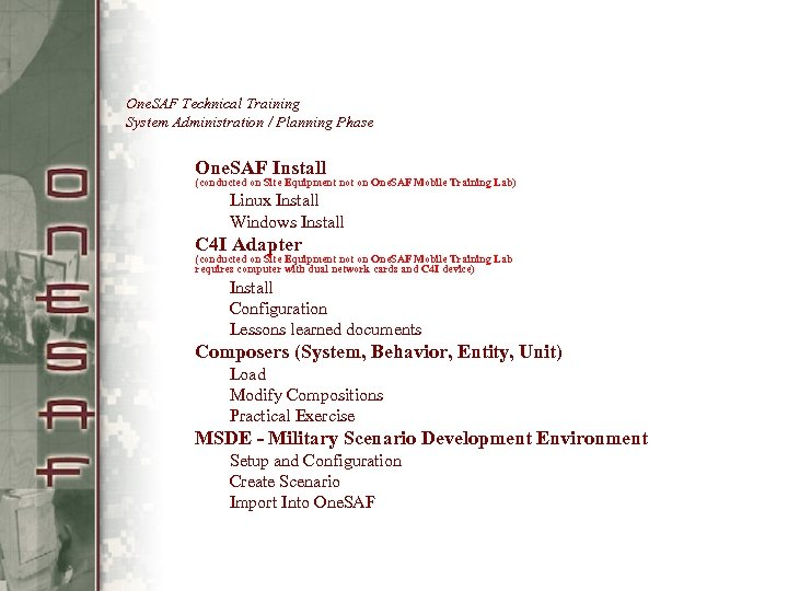 One. SAF Technical Training System Administration / Planning Phase One. SAF Install (conducted on