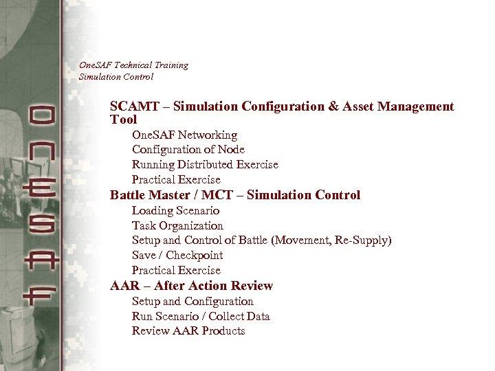One. SAF Technical Training Simulation Control SCAMT – Simulation Configuration & Asset Management Tool