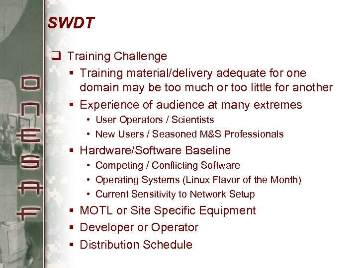SWDT q Training Challenge § Training material/delivery adequate for one domain may be too