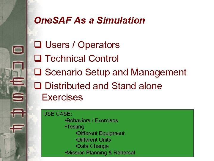 One. SAF As a Simulation q Users / Operators q Technical Control q Scenario