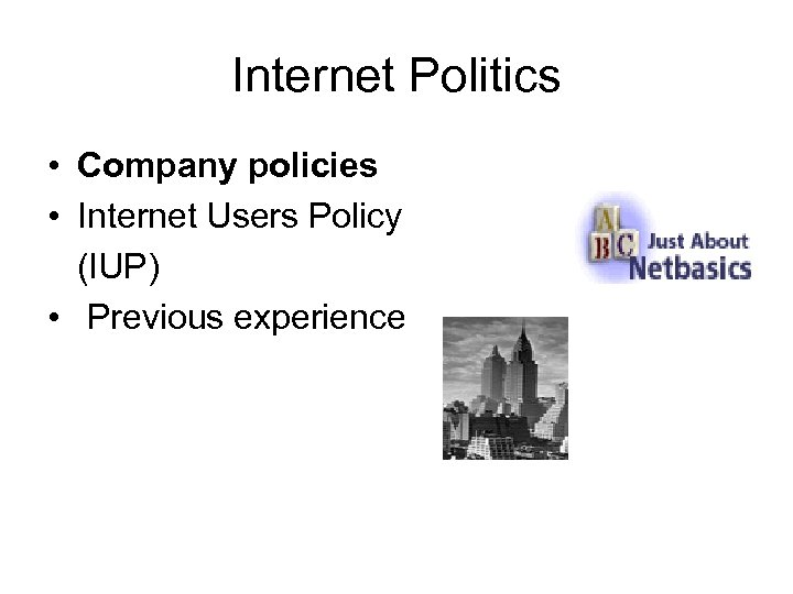 Internet Politics • Company policies • Internet Users Policy (IUP) • Previous experience