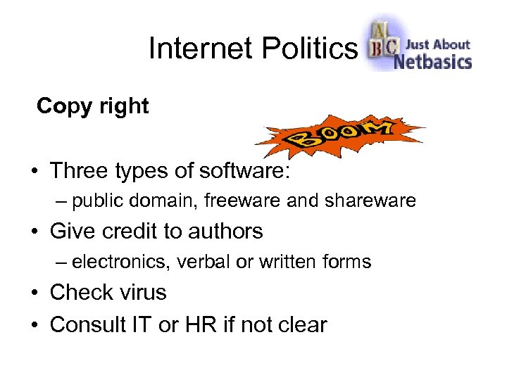 Internet Politics Copy right • Three types of software: – public domain, freeware and