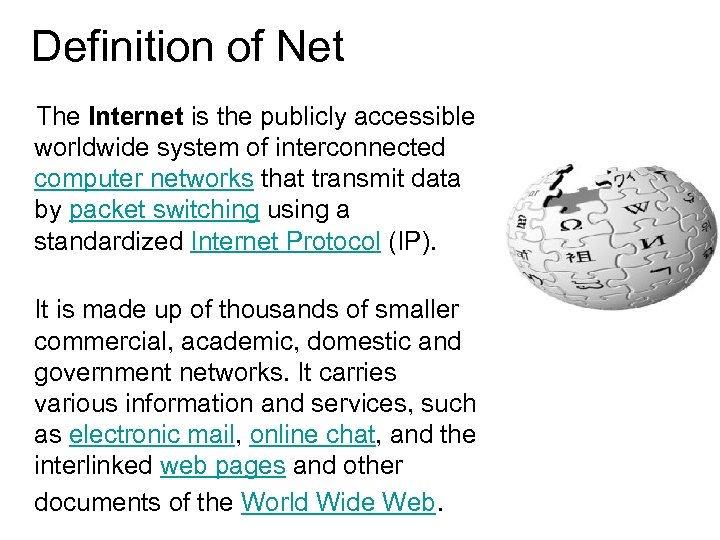 Definition of Net The Internet is the publicly accessible worldwide system of interconnected computer