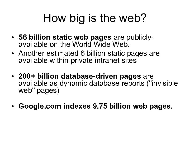 How big is the web? • 56 billion static web pages are publiclyavailable on