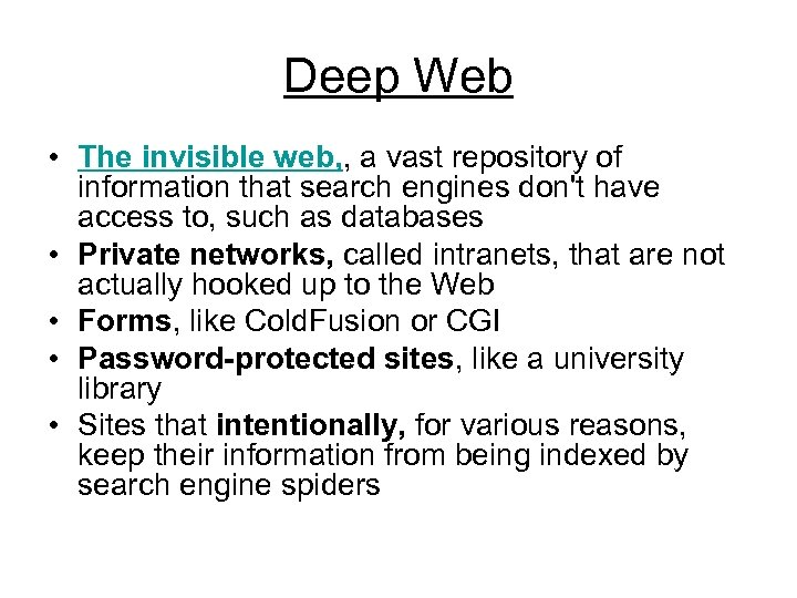 Deep Web • The invisible web, , a vast repository of information that search