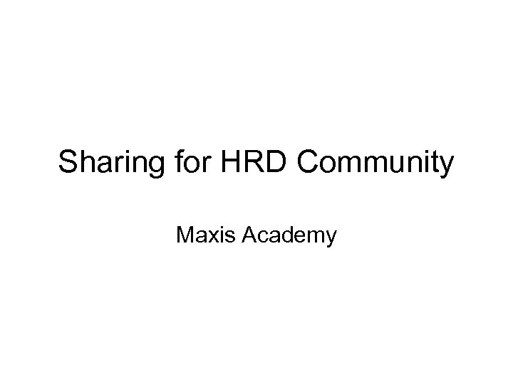 Sharing for HRD Community Maxis Academy